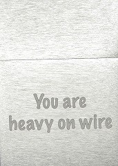 Heavy on wire